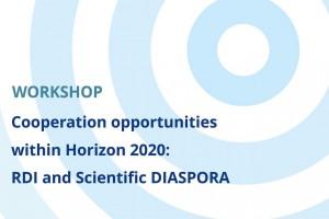 """""""Cooperation opportunities within Horizon 2020: RDI and Scientific DIASPORA"""""""